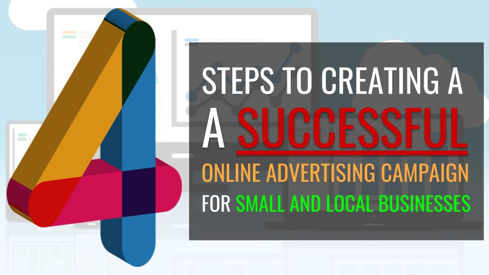 Four Steps to Successful Online Advertising for Small and Local Businesses